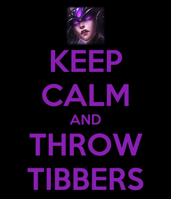 Poster: KEEP CALM AND THROW TIBBERS