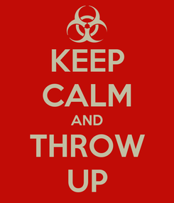 Poster: KEEP CALM AND THROW UP