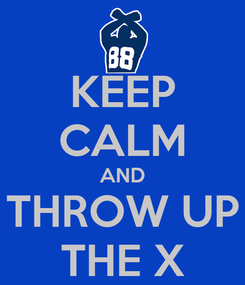 Poster: KEEP CALM AND THROW UP THE X