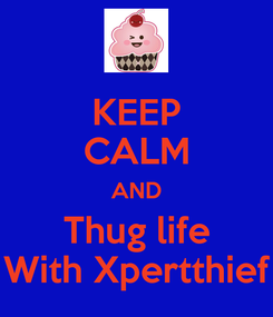 Poster: KEEP CALM AND Thug life With Xpertthief