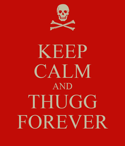 Poster: KEEP CALM AND THUGG FOREVER