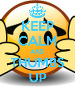 Poster: KEEP CALM AND THUMBS UP