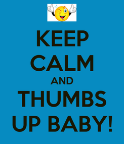 Poster: KEEP CALM AND THUMBS UP BABY!