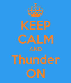 Poster: KEEP CALM AND Thunder ON