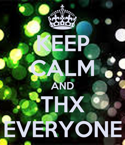 Poster: KEEP CALM AND THX EVERYONE