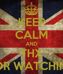 Poster: KEEP CALM AND THX FOR WATCHING