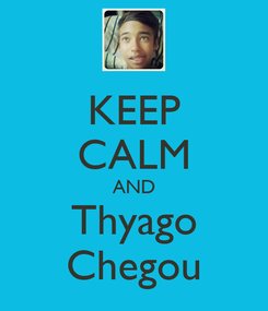 Poster: KEEP CALM AND Thyago Chegou