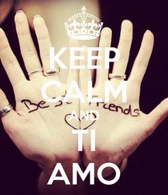 Poster: KEEP CALM AND TI AMO