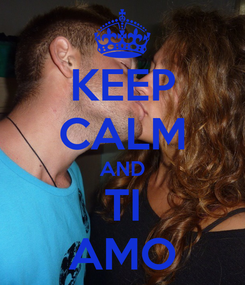 Poster: KEEP CALM AND TI AMO
