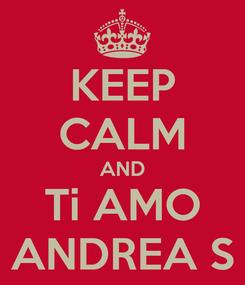 Poster: KEEP CALM AND Ti AMO ANDREA S