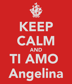 Poster: KEEP CALM AND TI AMO  Angelina