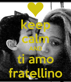 Poster: keep calm AND ti amo fratellino