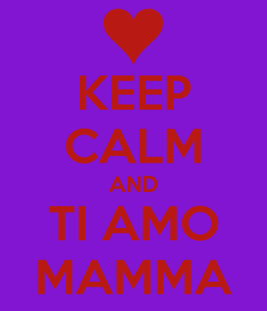 Poster: KEEP CALM AND TI AMO MAMMA