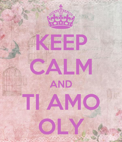 Poster: KEEP CALM AND TI AMO OLY