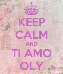 Poster: KEEP CALM AND TI AMO OLY