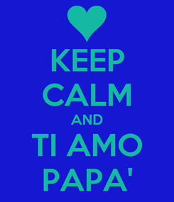 Poster: KEEP CALM AND TI AMO PAPA'