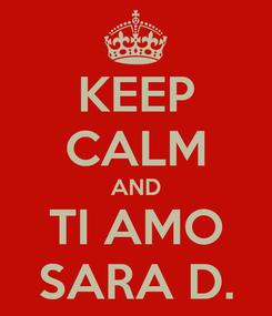 Poster: KEEP CALM AND TI AMO SARA D.