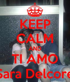 Poster: KEEP CALM AND TI AMO Sara Delcore