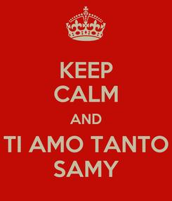 Poster: KEEP CALM AND TI AMO TANTO SAMY