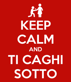 Poster: KEEP CALM AND TI CAGHI SOTTO