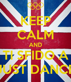 Poster: KEEP CALM AND TI SFIDO A JUST DANCE