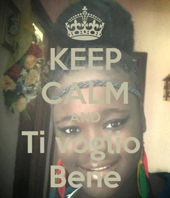 Poster: KEEP CALM AND Ti voglio  Bene