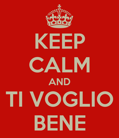 Poster: KEEP CALM AND TI VOGLIO BENE