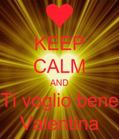 Poster: KEEP CALM AND Ti voglio bene Valentina