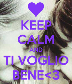 Poster: KEEP CALM AND TI VOGLIO BENE<3