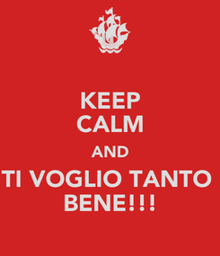 Poster: KEEP CALM AND TI VOGLIO TANTO  BENE!!!