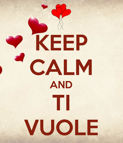 Poster: KEEP CALM AND TI VUOLE