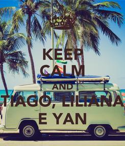 Poster: KEEP CALM AND TIAGO, LILIANA E YAN