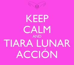 Poster: KEEP CALM AND TIARA LUNAR ACCIÓN