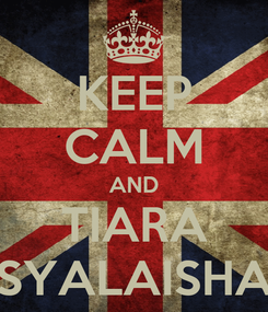 Poster: KEEP CALM AND TIARA SYALAISHA