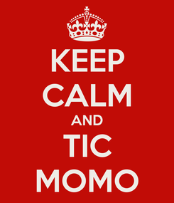 Poster: KEEP CALM AND TIC MOMO