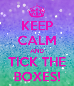 Poster: KEEP CALM AND TICK THE BOXES!
