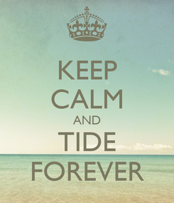 Poster: KEEP CALM AND TIDE FOREVER