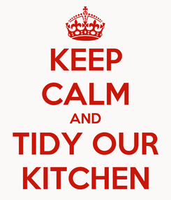Poster: KEEP CALM AND TIDY OUR KITCHEN