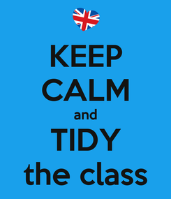 Poster: KEEP CALM and TIDY the class
