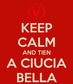 Poster: KEEP CALM AND TIEN A CIUCIA BELLA