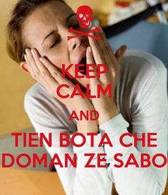 Poster: KEEP CALM AND TIEN BOTA CHE DOMAN ZE SABO