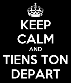 Poster: KEEP CALM AND TIENS TON DEPART