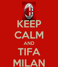 Poster: KEEP CALM AND TIFA MILAN