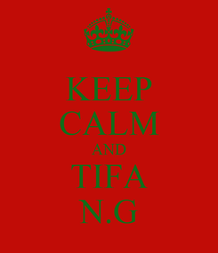 Poster: KEEP CALM AND TIFA N.G