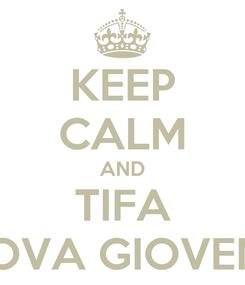 Poster: KEEP CALM AND TIFA NUOVA GIOVENTU