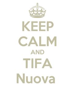 Poster: KEEP CALM AND TIFA Nuova