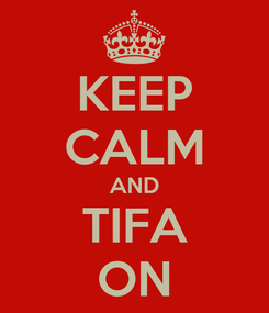 Poster: KEEP CALM AND TIFA ON