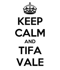 Poster: KEEP CALM AND TIFA VALE