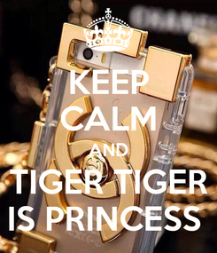 Poster: KEEP CALM AND TIGER TIGER IS PRINCESS