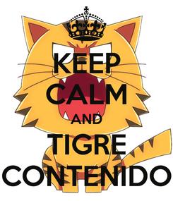 Poster: KEEP CALM AND TIGRE CONTENIDO